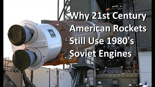 Why Some 21st Century US Rockets Still Use Soviet Era Engines<