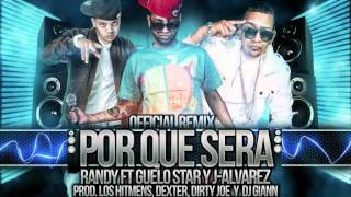 Guelo Star Ft Randy & J Alvarez -- Por Que Sera (Remix)