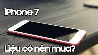 Nên mua iPhone 7 hay không? Mua mới hay mua cũ?