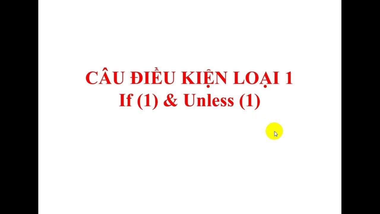 Ngữ Pháp Tiếng Anh Cơ Bản BÀI 4 : Câu điều kiện loại 1(Mệnh đề IF)
