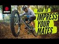 How To Impress Your Mates On The Trail | MTB Skills