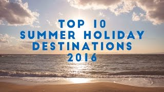 Top 10 Sun Holiday Destinations 2016