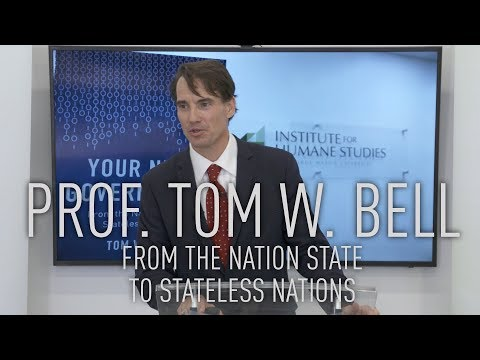 Your Next Government? From The Nation State To Stateless Nations | Prof. Tom W. Bell