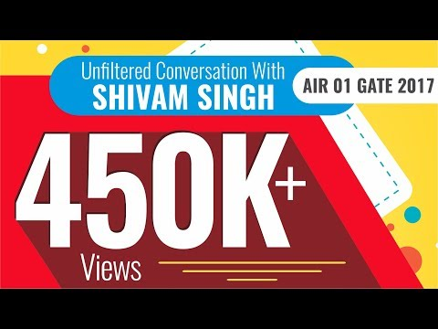 """If I can, then you will"" Unfiltered conversation with Shivam Singh AIR 01 GATE 2017"