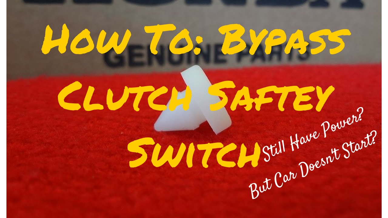 How to Clutch Safety Switch Bypass FIX NO START YouTube