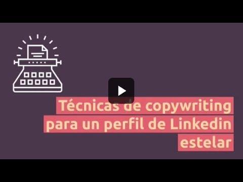 ¿Cómo puedes utilizar técnicas de copywriting para crear un perfil de Linkedin estelar?