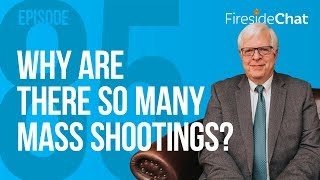 Fireside Chat Ep. 85 - Why Are There So Many Mass Shootings?