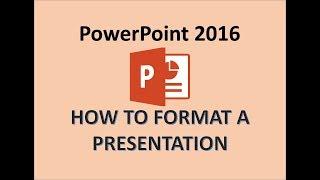 PowerPoint 2016 - Format a Presentation