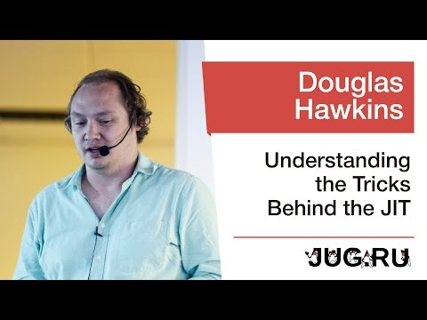 Douglas Hawkins — Understanding the Tricks Behind the JIT