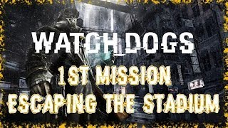 WATCH DOGS | 1ST MISSION - ESCAPING THE STADIUM | MY THOUGHTS | PS4 HD