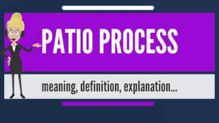 What is PATIO PROCESS? What does PATIO PROCESS mean? PATIO PROCESS meaning & explanation thumbnail