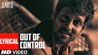 Out of Control Lyrical   David    Vikram, Neil Nitin Mukesh, Isha S   Nikhil D'Souza, Priti Pillai