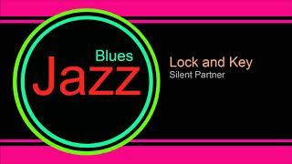 ♫ Caz, Blues Müzik, Lock and Key, Silent Partner, Jazz, Blues Music, Jazz songs, Blues