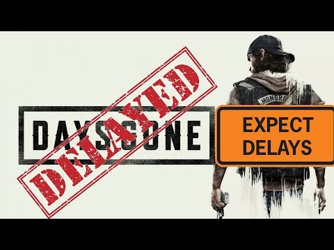 Days Gone DELAYED AGAIN  Now Releasing April 2019