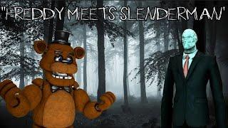 """Freddy Fazbear and Friends """"Freddy Meets Slenderman"""""""