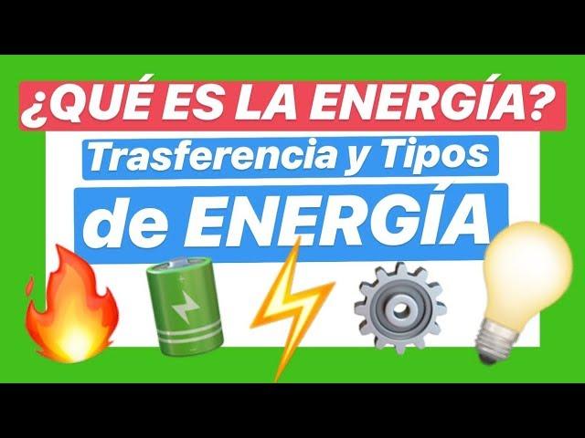 ? ¿QUÉ ES LA ENERGÍA? ? TRANSFERENCIA Y TIPOS DE ENERGÍA #002
