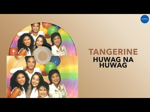 Tangerine | Huwag Na Huwag | Full Audio