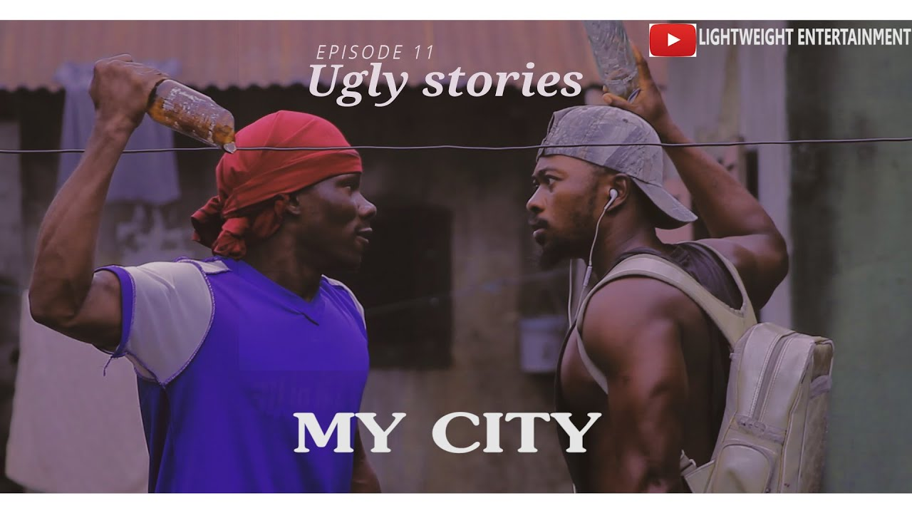 Download MY CITY(UGLY STORIES)EPISODE 11