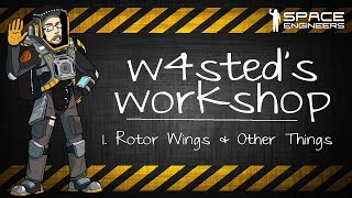 Space Engineers - Rotor Wings & Other Things - W4sted's Workshop #1 (The Pilot Ep)