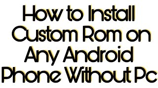 How to Install Custom Rom on Any Android Phone Without Pc|Universal Method|