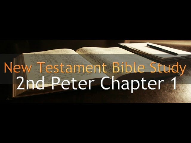 2nd Peter Chapter 1 - Reading Through The Holy Bible