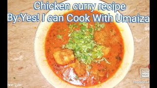 Chicken curry Recipe By:Yes! I can cook with Umaiza Chicken ka shorbay wala salan
