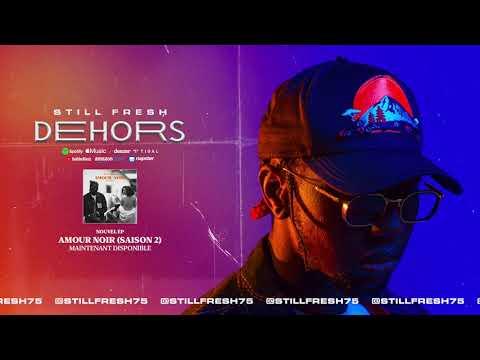 Youtube: Still Fresh – DEHORS (Amour Noir Saison 2) [Audio]