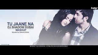 Tu Jaane Na | DJ Shadow Dubai Mashup