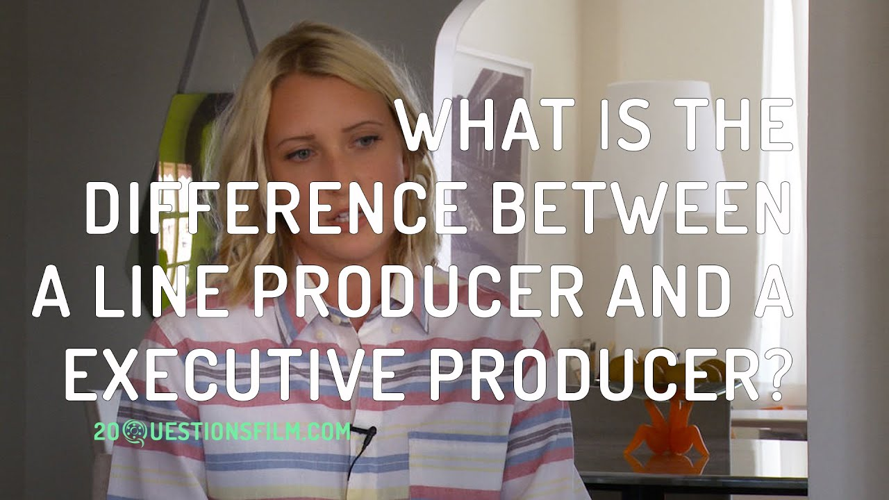 Whats Difference Between Executive >> What Is The Difference Between A Line Producer And An Executive Producer