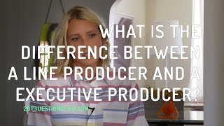What Is The Difference Between A Line Producer And An Executive Producer?