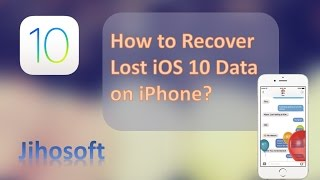 iOS 10 Data Recovery - How to Recover Lost iOS 10 Data on iPhone