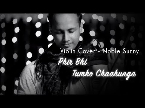 Phir Bhi Tumko Chaahunga|Half girlfriend|Violin Cover|Noble Sunny