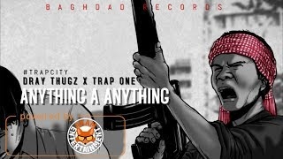 Dray Thugz Ft. Trap One - Anything A Anything - March 2018