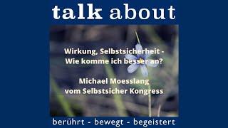 Wirkung, Selbstsicherheit - Wie komme ich besser an - Michael Moesslang vom Selbstsicher Kongress