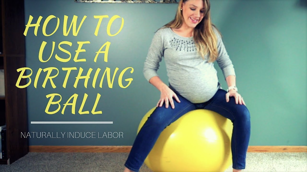 How To Use A Birthing Ball Naturally Induce Labor Youtube