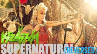 Ke$ha - Supernatural (Reversed)
