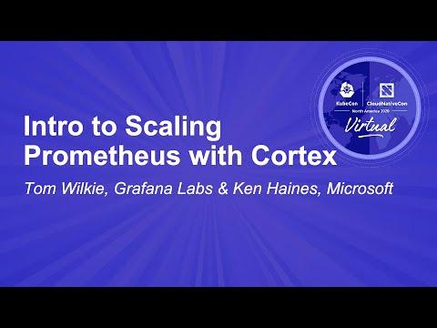 Intro to Scaling Prometheus with Cortex - Tom Wilkie, Grafana Labs & Ken Haines, Microsoft