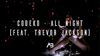 CODEKO - All Night (Feat. Trevor Jackson)