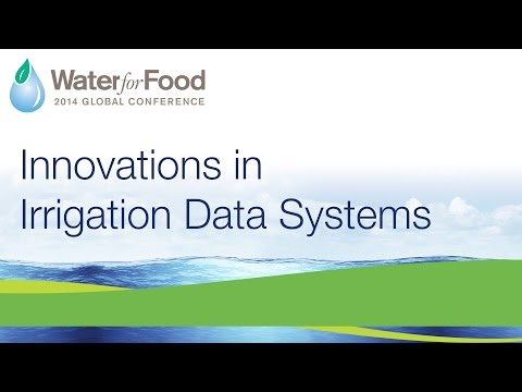 Day 2, Part  3/4 - Innovations in Irrigation Data Systems | 2014 Water for Food Global Conference