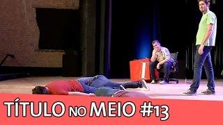 IMPROVÁVEL - TÍTULO NO MEIO #13