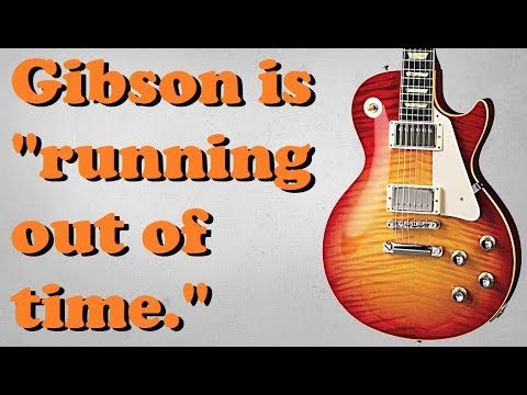 "Gibson Bankruptcy Imminent - They're ""Running Out of Time"""