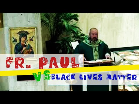 Father Paul Graney Tells the Truth About Black Lives Matter
