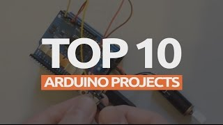 Top 10 Arduino Projects (2017)