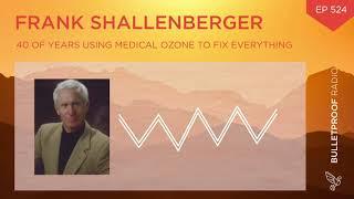 Dr. Ozone: 40 Years Using Medical Ozone To Fix Everything:  Frank Shallenberger #524 (Full Episode)