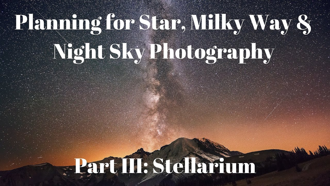 Stellarium: Part III - Planning for Milky Way & Night Sky Photography