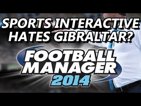 Football Manager 2014 - Sports Interactive Hates Gibraltar?