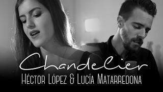 Chandelier - Sia (Cover by Lucía Matarredona & Héctor López)