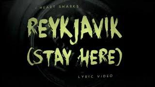 I Heart Sharks - Reykjavik (Stay Here) (Lyric Video)