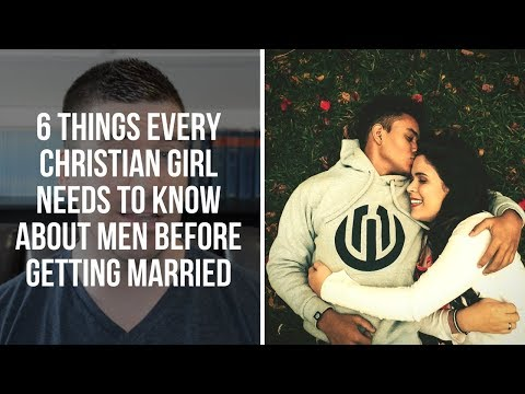6 Things Every Christian Girl Needs To Know About Men Before Getting Married