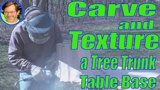 Carving and Texturing Tree Trunk Base on Slab Table